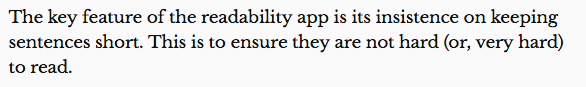 Image showing the following (unhighlighted) text: The key feature of the readability app is its insistence on keeping sentences short. This is to ensure they are not hard (or, very hard) to read.