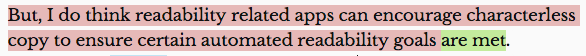 Image showing the following text highlighted in red and green as indicated: (red) But, I do think readability related apps can encourage characterless copy to ensure certain automated readability goals (green) are met.